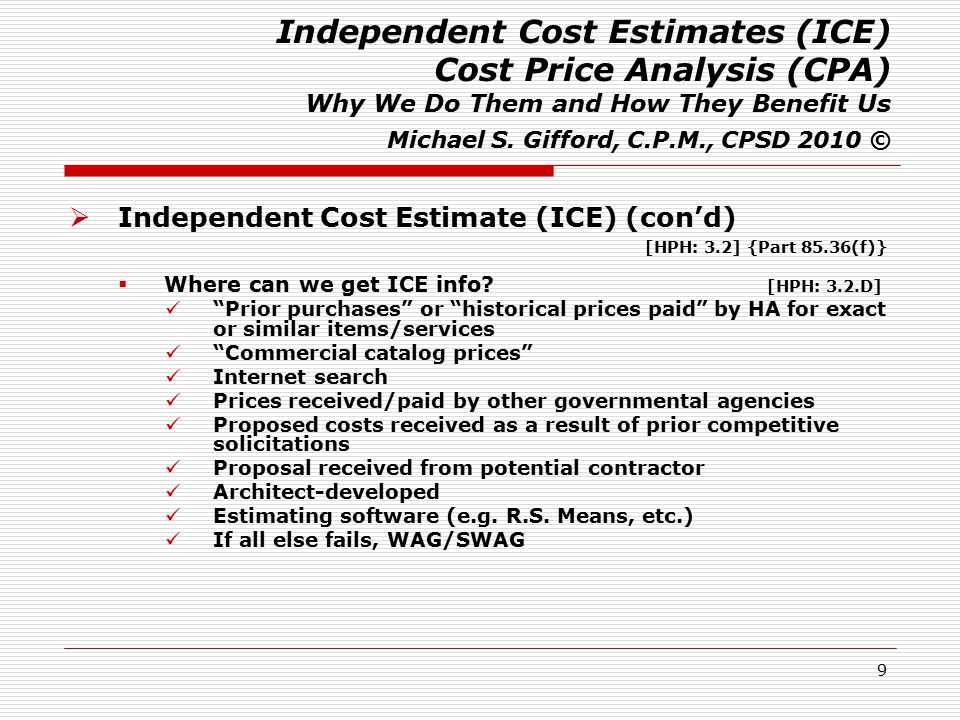 9 Independent Cost Estimates (ICE) Cost Price Analysis (CPA) Why We Do Them and How They Benefit Us Michael S. Gifford, C.P.M., CPSD 2010 ©  Independ