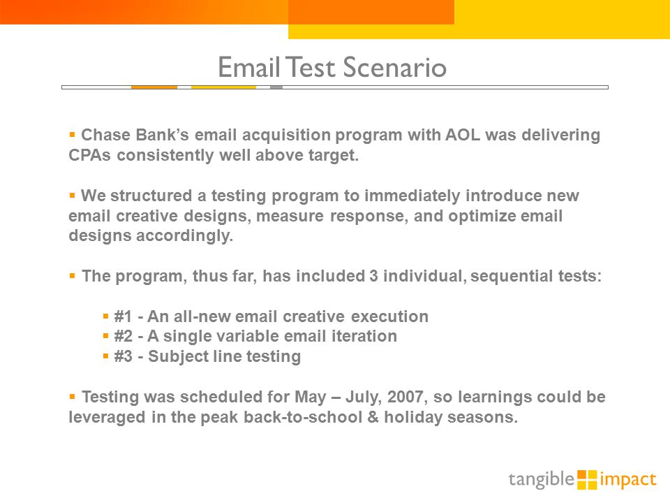 Email Test Scenario  Chase Bank's email acquisition program with AOL was delivering CPAs consistently well above target.