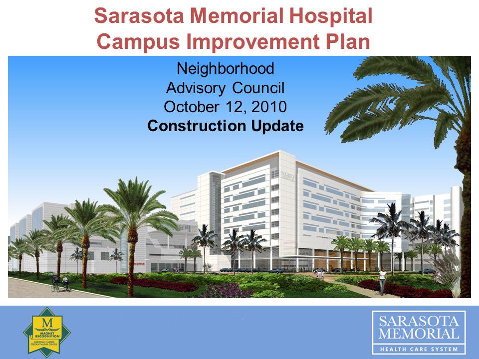 Sarasota Memorial Hospital Campus Improvement Plan Neighborhood Advisory Council October 12, 2010 Construction Update