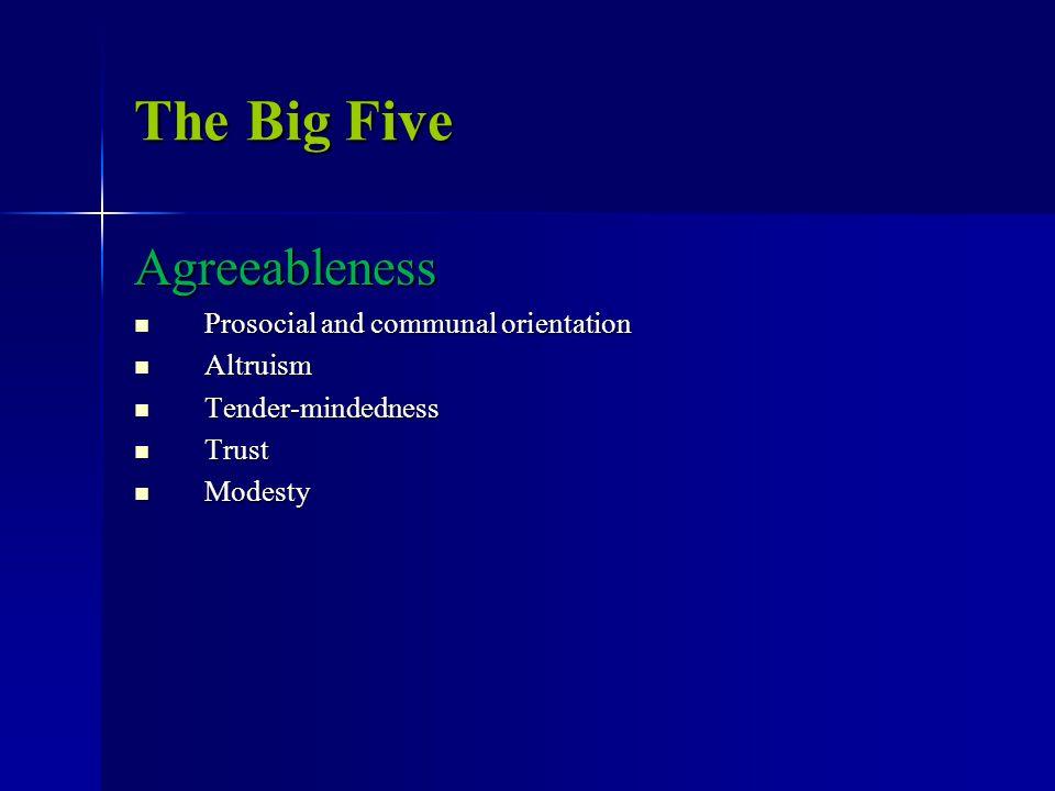 The Big Five Agreeableness Prosocial and communal orientation Prosocial and communal orientation Altruism Altruism Tender-mindedness Tender-mindedness Trust Trust Modesty Modesty