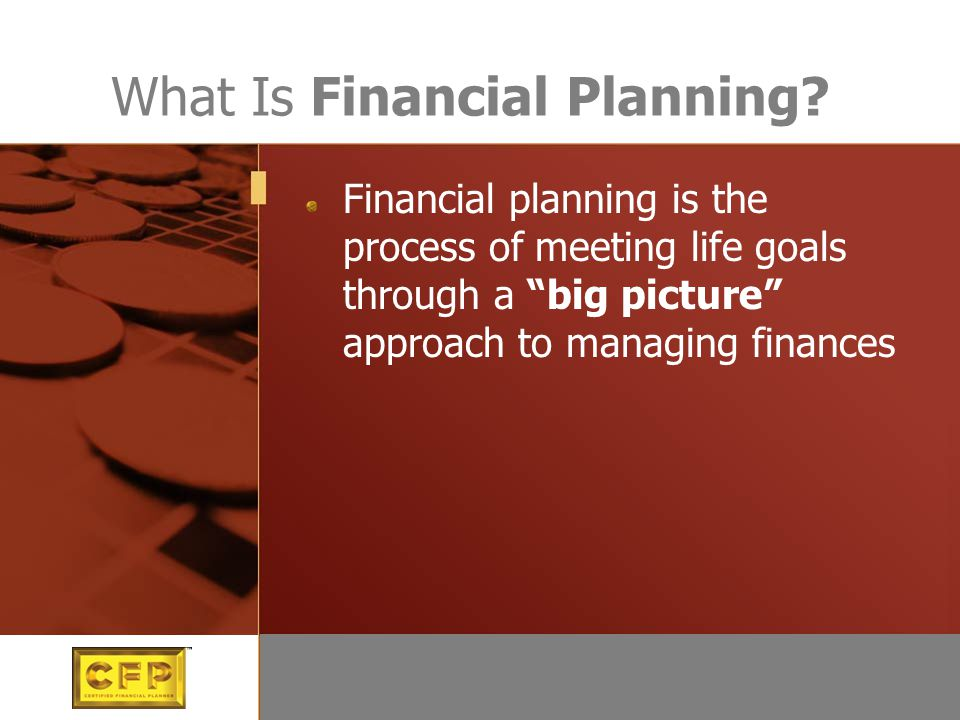 """What Is Financial Planning? Financial planning is the process of meeting life goals through a """"big picture"""" approach to managing finances"""