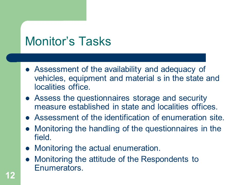 12 Monitor's Tasks Assessment of the availability and adequacy of vehicles, equipment and material s in the state and localities office.