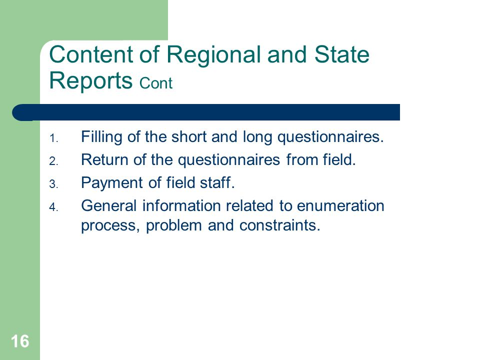 16 Content of Regional and State Reports Cont 1. Filling of the short and long questionnaires.