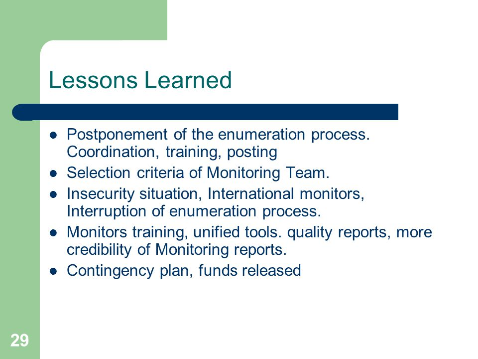 29 Lessons Learned Postponement of the enumeration process.