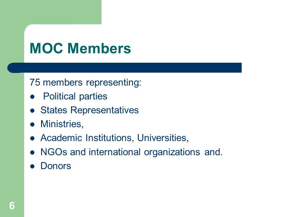 6 MOC Members 75 members representing: Political parties States Representatives Ministries, Academic Institutions, Universities, NGOs and international organizations and.