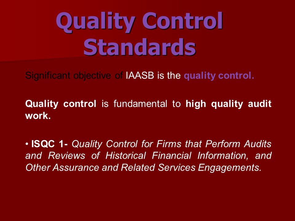 Quality Control Standards Significant objective of IAASB is the quality control.