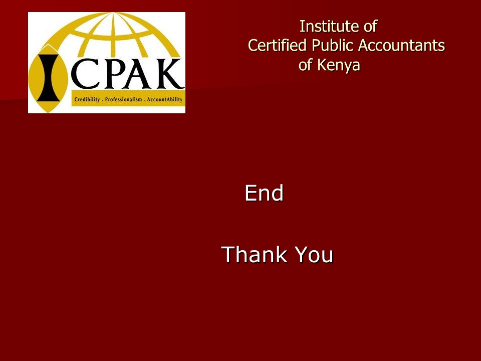 Institute of Certified Public Accountants of Kenya Institute of Certified Public Accountants of Kenya End End Thank You