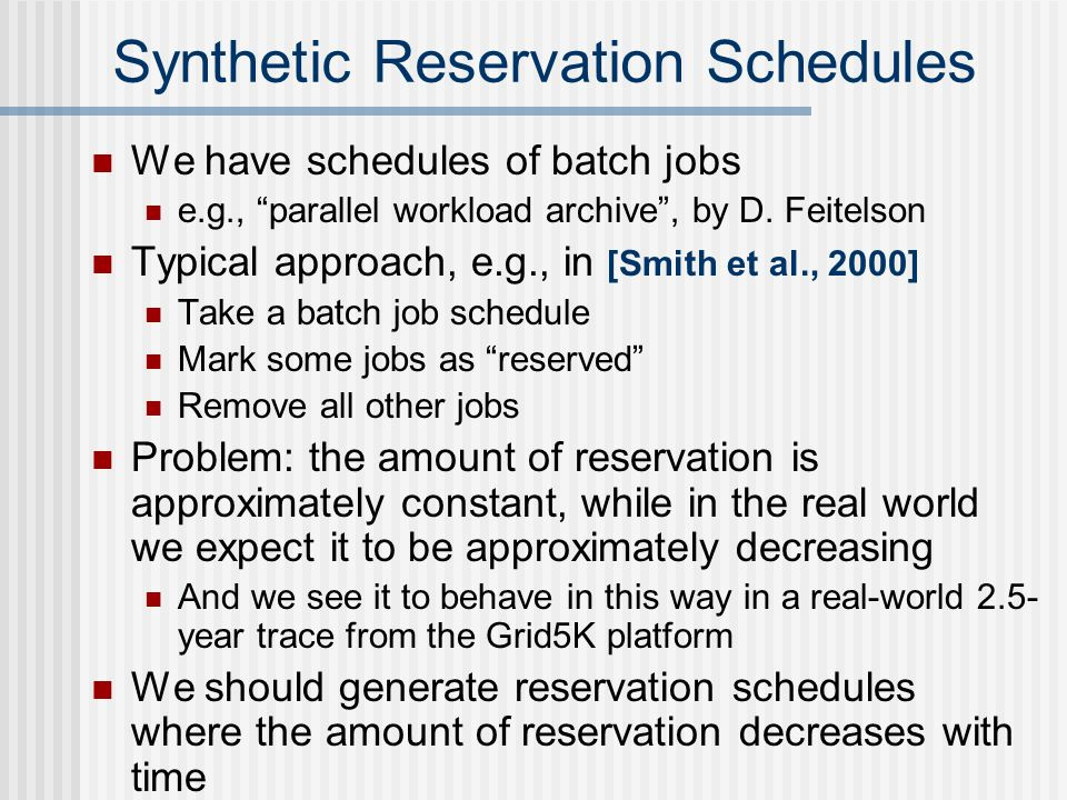 Synthetic Reservation Schedules We have schedules of batch jobs e.g., parallel workload archive , by D.