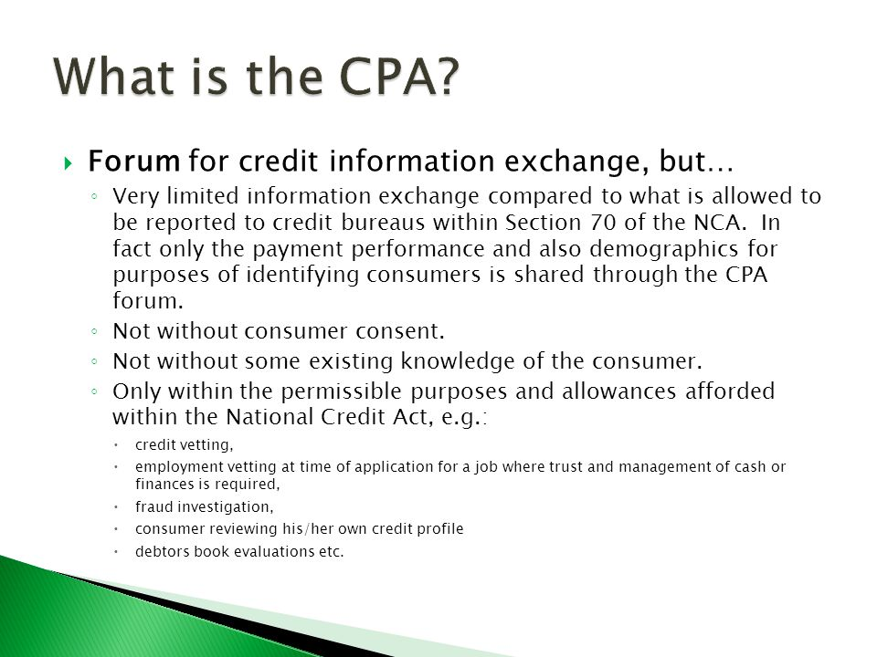  Forum for credit information exchange, but… ◦ Very limited information exchange compared to what is allowed to be reported to credit bureaus within Section 70 of the NCA.