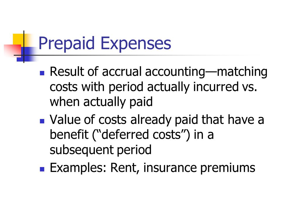 Prepaid Expenses Result of accrual accounting—matching costs with period actually incurred vs.