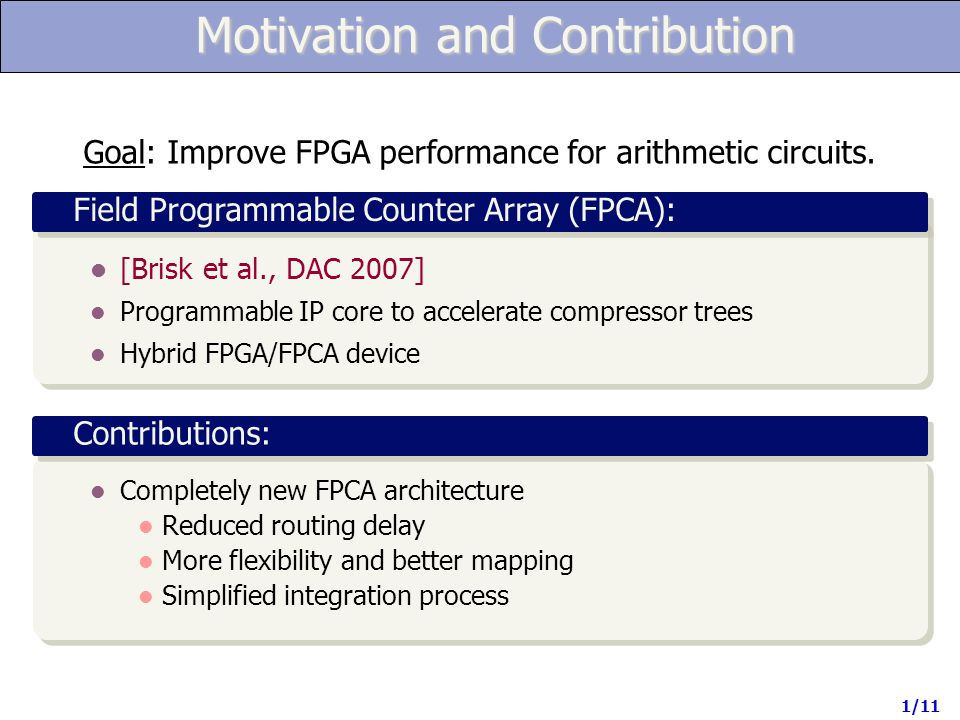 FPGA Commentary Logic cells with dedicated addition circuitry and fast carry chains Support for ternary addition [Altera Stratix II/III, Xilinx Virtex-5] Parallel accumulation uses adder trees ASIC designers use compressor trees.