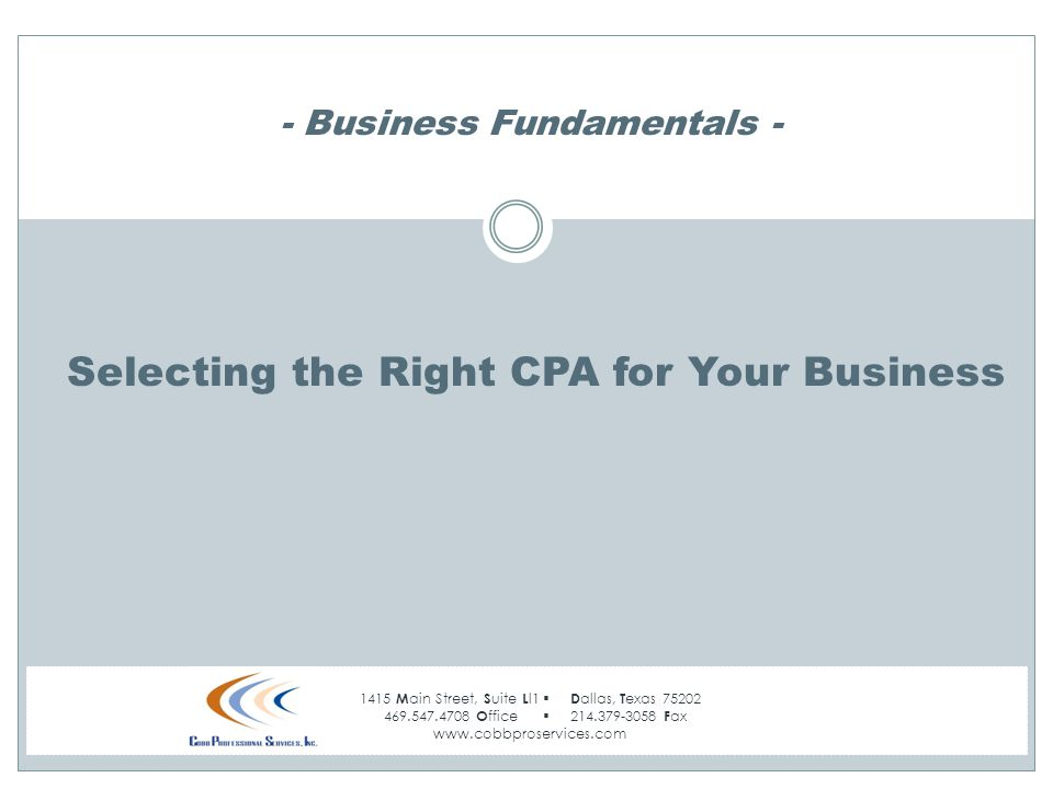 1415 M ain Street, S uite L l1  D allas, T exas 75202 469.547.4708 O ffice  214.379-3058 F ax www.cobbproservices.com - Business Fundamentals - Selecting the Right CPA for Your Business