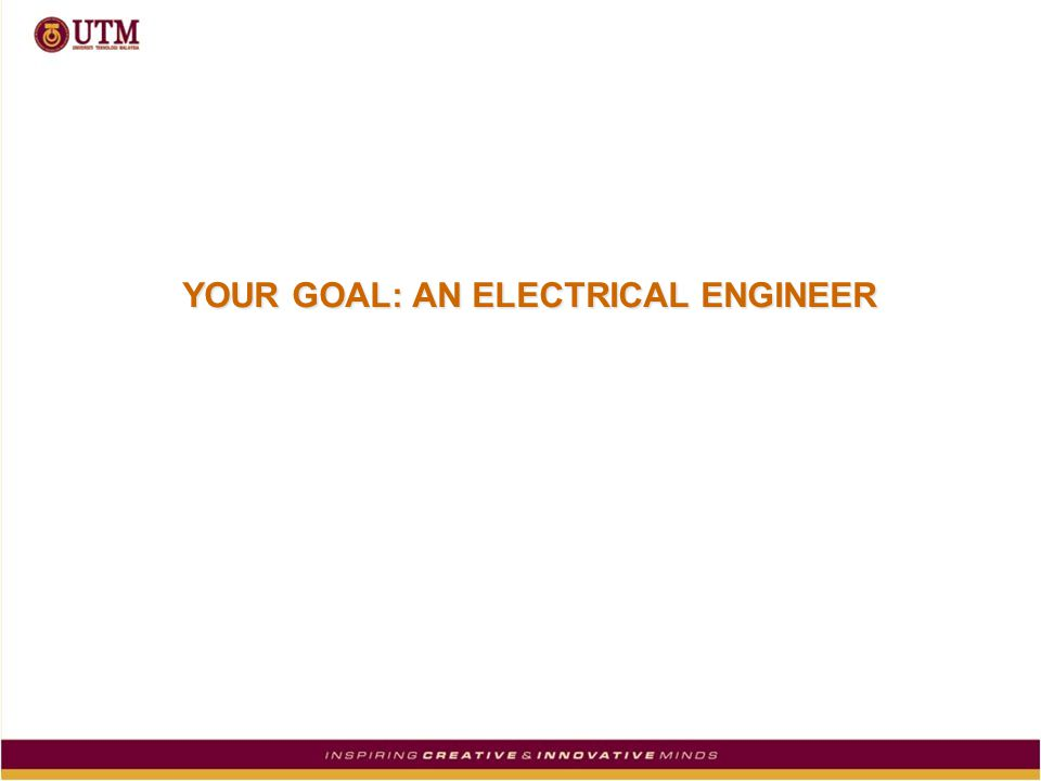 YOUR GOAL: AN ELECTRICAL ENGINEER