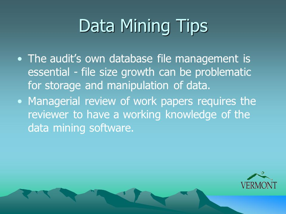Data Mining Tips The audit's own database file management is essential - file size growth can be problematic for storage and manipulation of data. Man