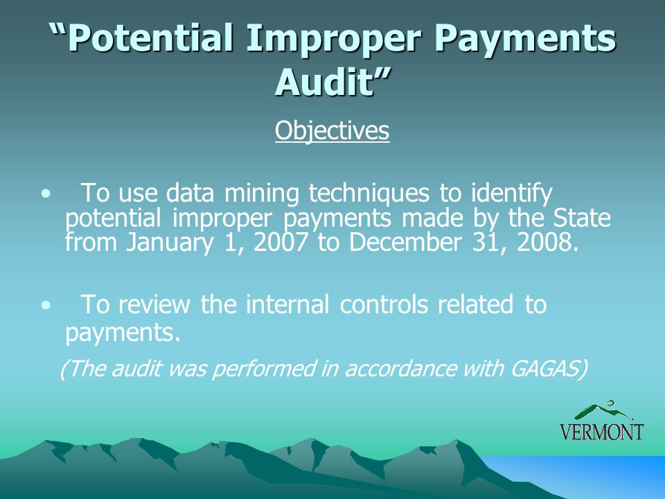 """""""Potential Improper Payments Audit"""" Objectives To use data mining techniques to identify potential improper payments made by the State from January 1,"""