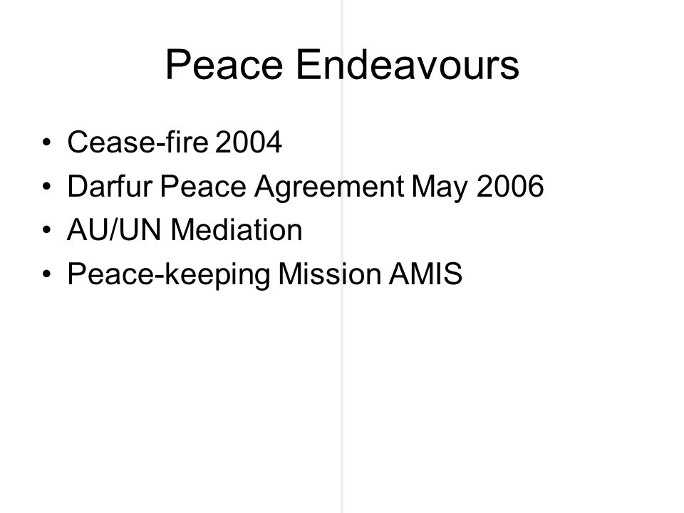 Peace Endeavours Cease-fire 2004 Darfur Peace Agreement May 2006 AU/UN Mediation Peace-keeping Mission AMIS