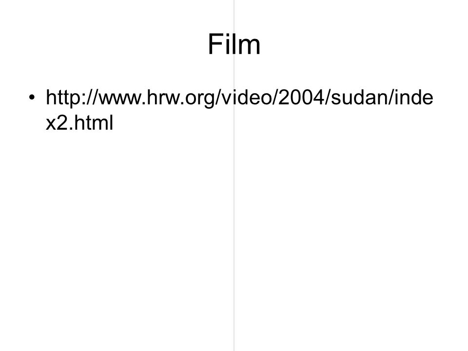Film http://www.hrw.org/video/2004/sudan/inde x2.html