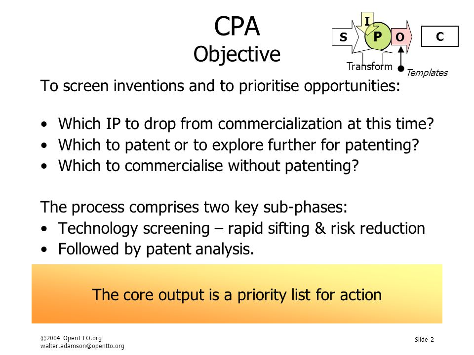 ©2004 OpenTTO.org walter.adamson@opentto.org Slide 2 CPA Objective To screen inventions and to prioritise opportunities: Which IP to drop from commercialization at this time.