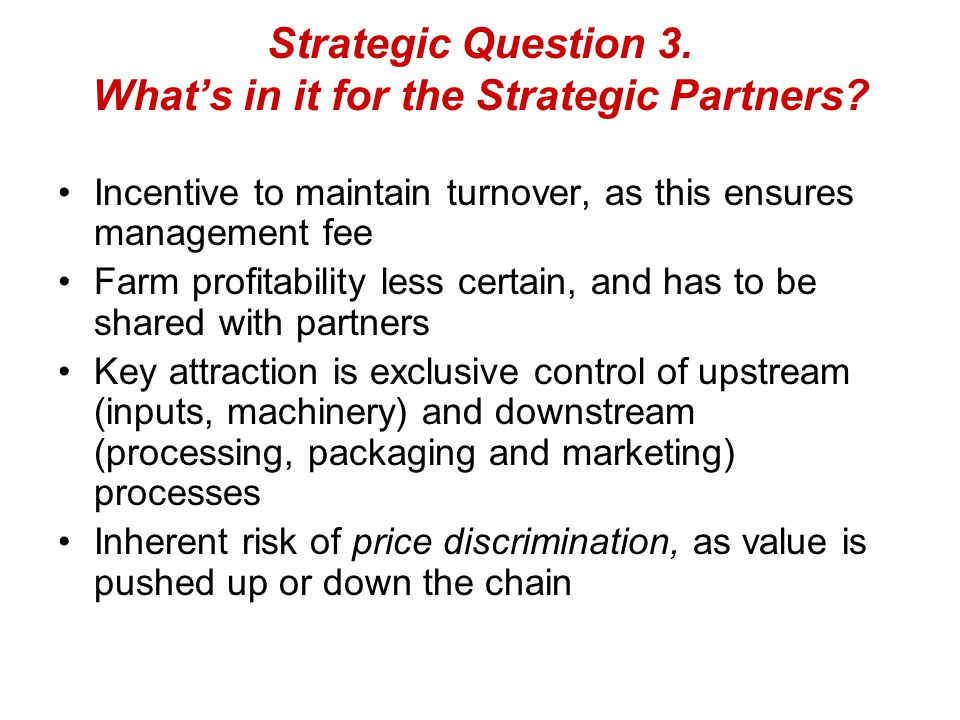 Strategic Question 3. What's in it for the Strategic Partners? Incentive to maintain turnover, as this ensures management fee Farm profitability less