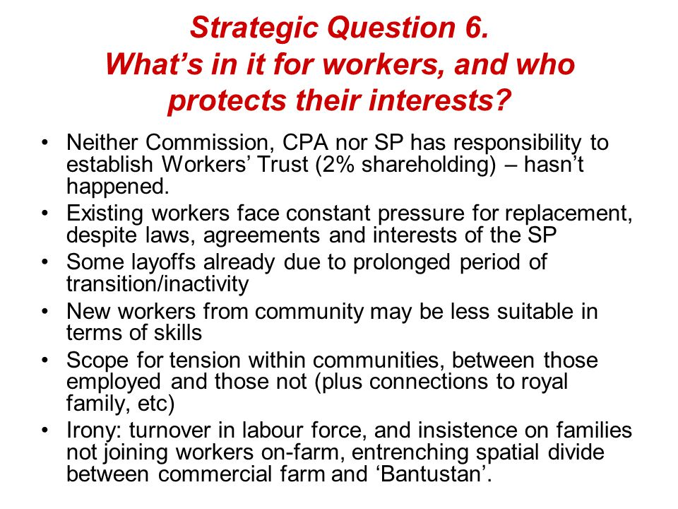 Strategic Question 6. What's in it for workers, and who protects their interests? Neither Commission, CPA nor SP has responsibility to establish Worke