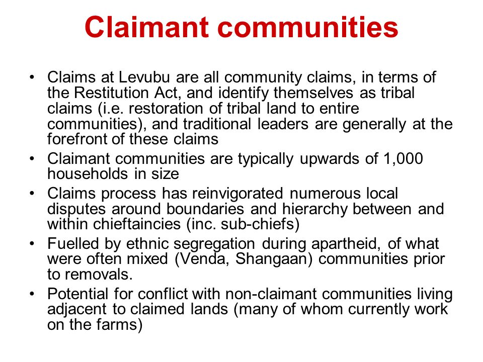 Claimant communities Claims at Levubu are all community claims, in terms of the Restitution Act, and identify themselves as tribal claims (i.e. restor
