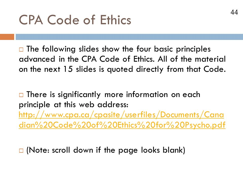 44 CPA Code of Ethics  The following slides show the four basic principles advanced in the CPA Code of Ethics.