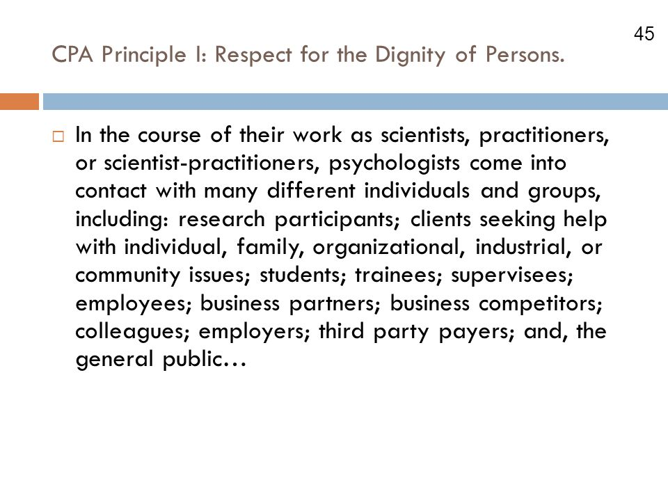 45 CPA Principle I: Respect for the Dignity of Persons.