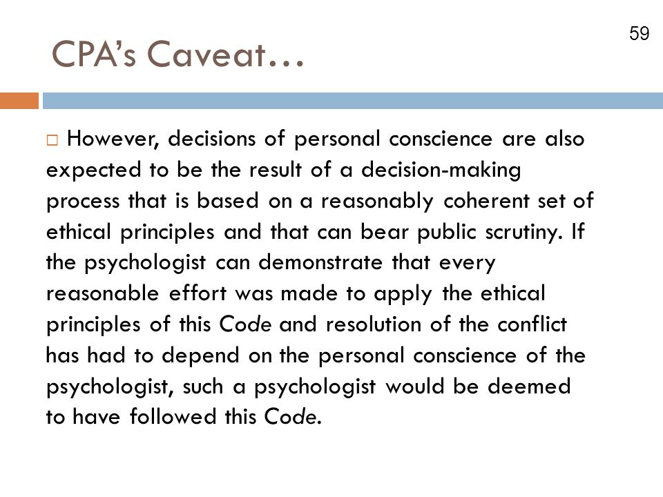 59 CPA's Caveat…  However, decisions of personal conscience are also expected to be the result of a decision-making process that is based on a reason