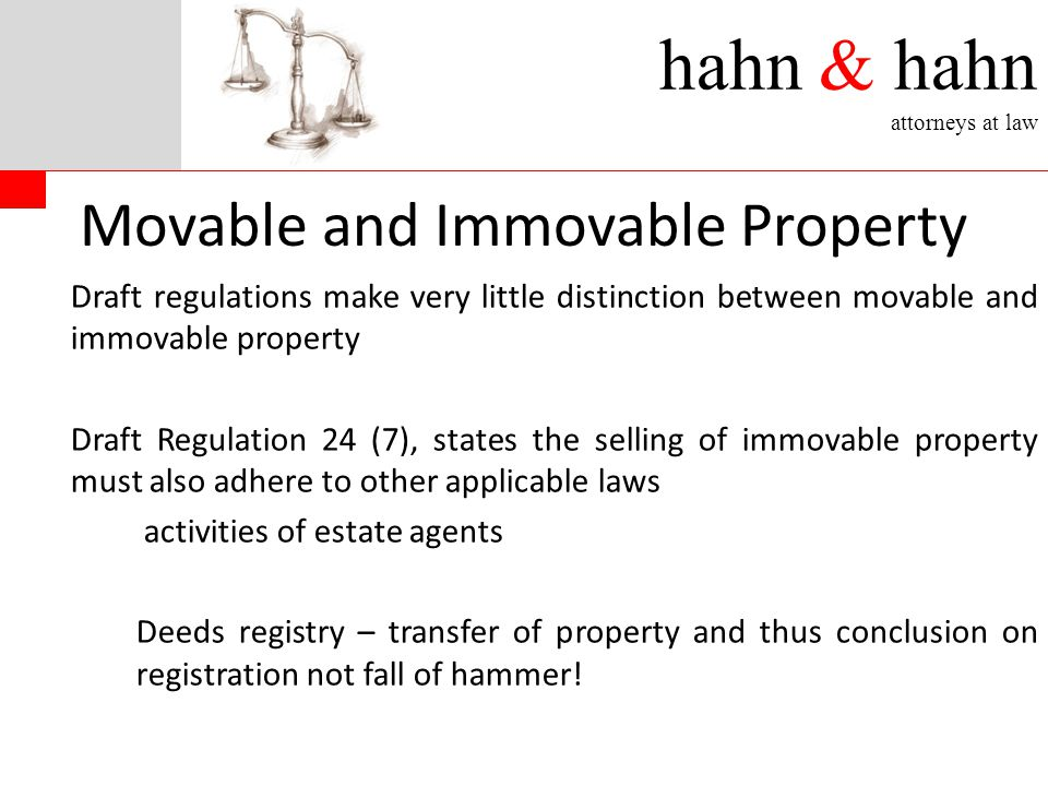 hahn & hahn attorneys at law Movable and Immovable Property Draft regulations make very little distinction between movable and immovable property Draf