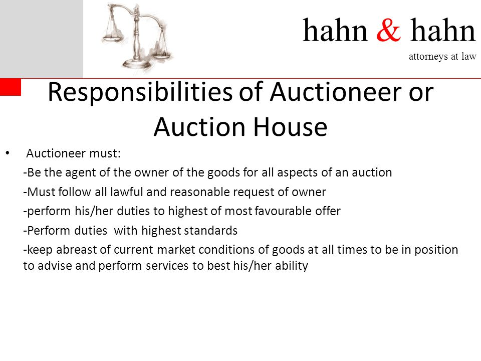 hahn & hahn attorneys at law Responsibilities of Auctioneer or Auction House Auctioneer must: -Be the agent of the owner of the goods for all aspects