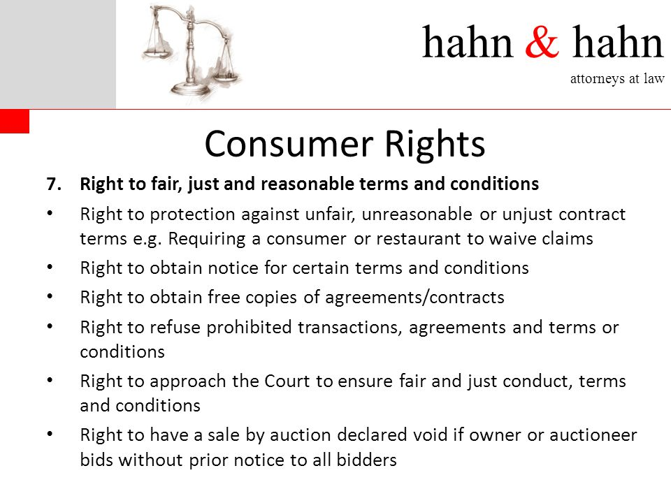 hahn & hahn attorneys at law 7.Right to fair, just and reasonable terms and conditions Right to protection against unfair, unreasonable or unjust contract terms e.g.