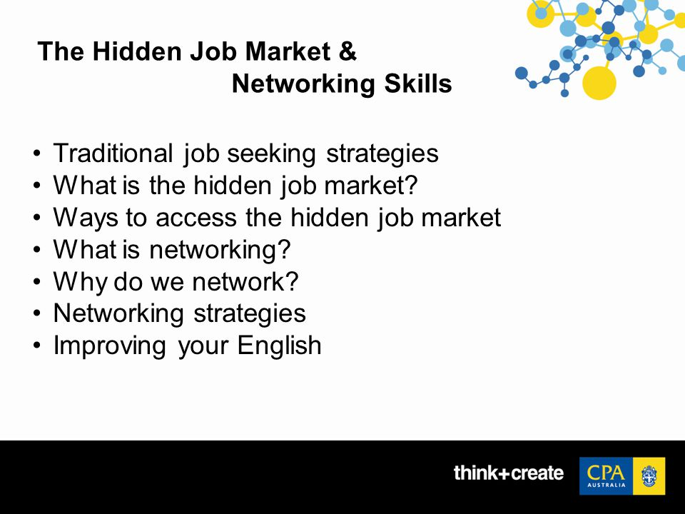 The Hidden Job Market & Networking Skills Traditional job seeking strategies What is the hidden job market.