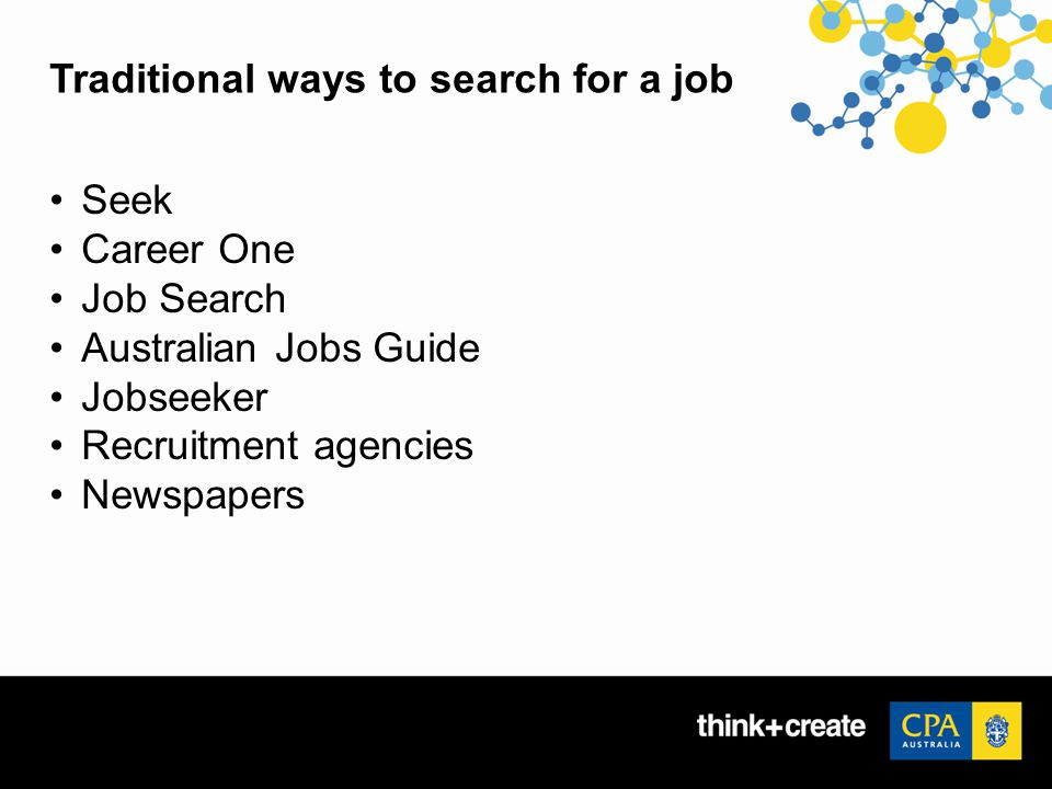 Traditional ways to search for a job Seek Career One Job Search Australian Jobs Guide Jobseeker Recruitment agencies Newspapers