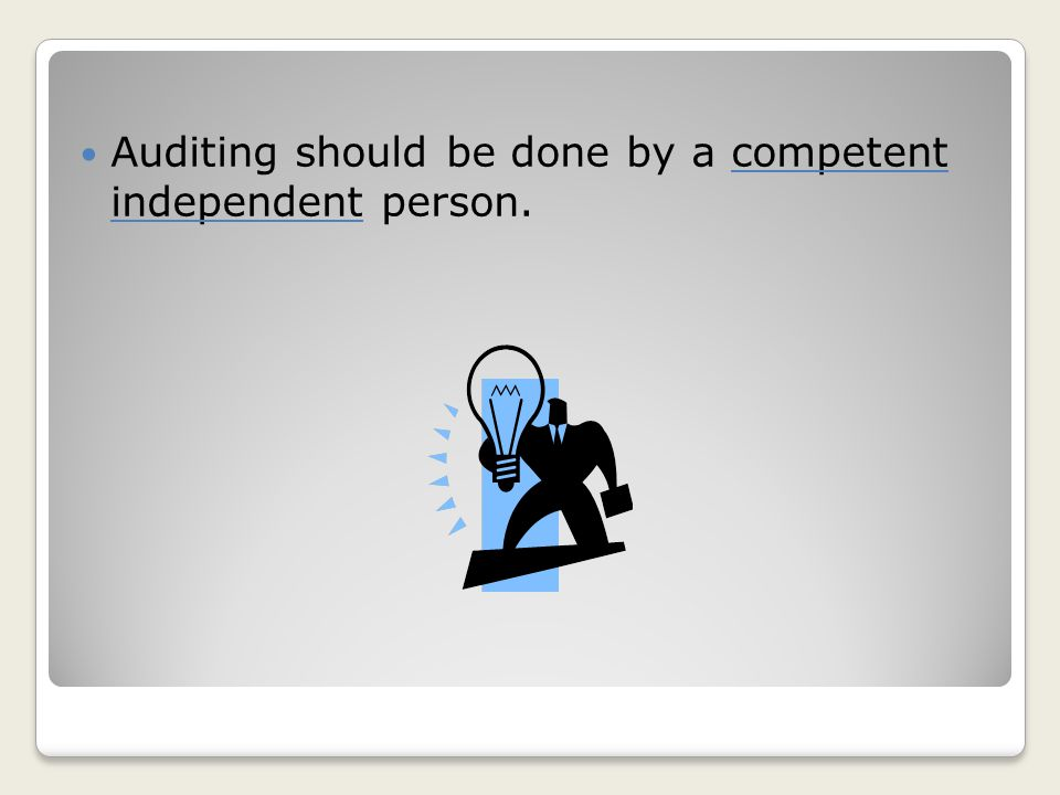 Auditing should be done by a competent independent person.