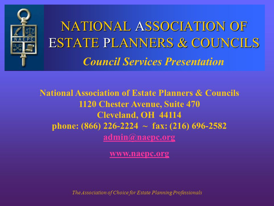 The Association of Choice for Estate Planning Professionals NATIONAL ASSOCIATION OF ESTATE PLANNERS & COUNCILS National Association of Estate Planners