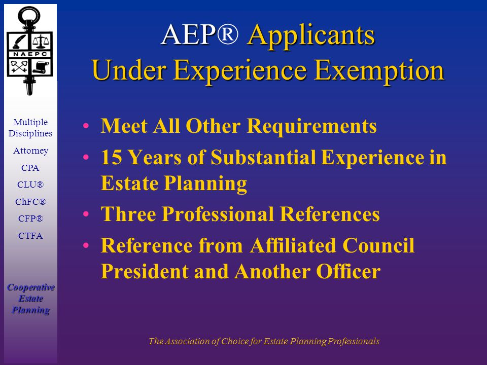 Multiple Disciplines Attorney CPA CLU® ChFC® CFP® CTFA Cooperative Estate Planning The Association of Choice for Estate Planning Professionals AEP App