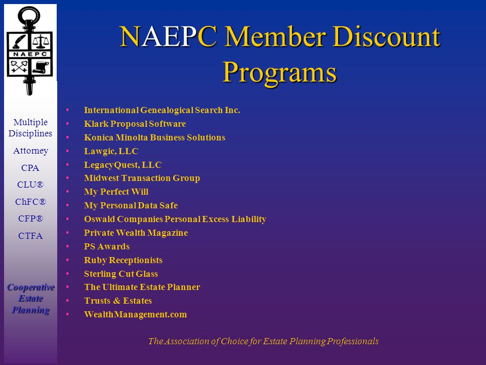 Multiple Disciplines Attorney CPA CLU® ChFC® CFP® CTFA Cooperative Estate Planning The Association of Choice for Estate Planning Professionals NAEPC Member Discount Programs International Genealogical Search Inc.