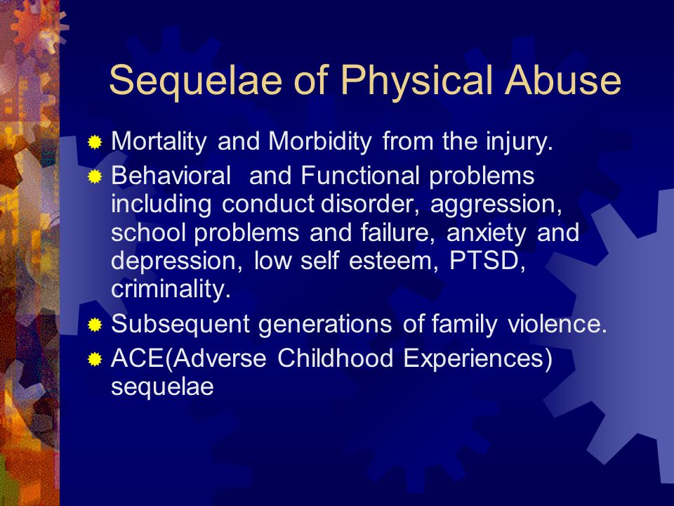 Sequelae of Physical Abuse  Mortality and Morbidity from the injury.