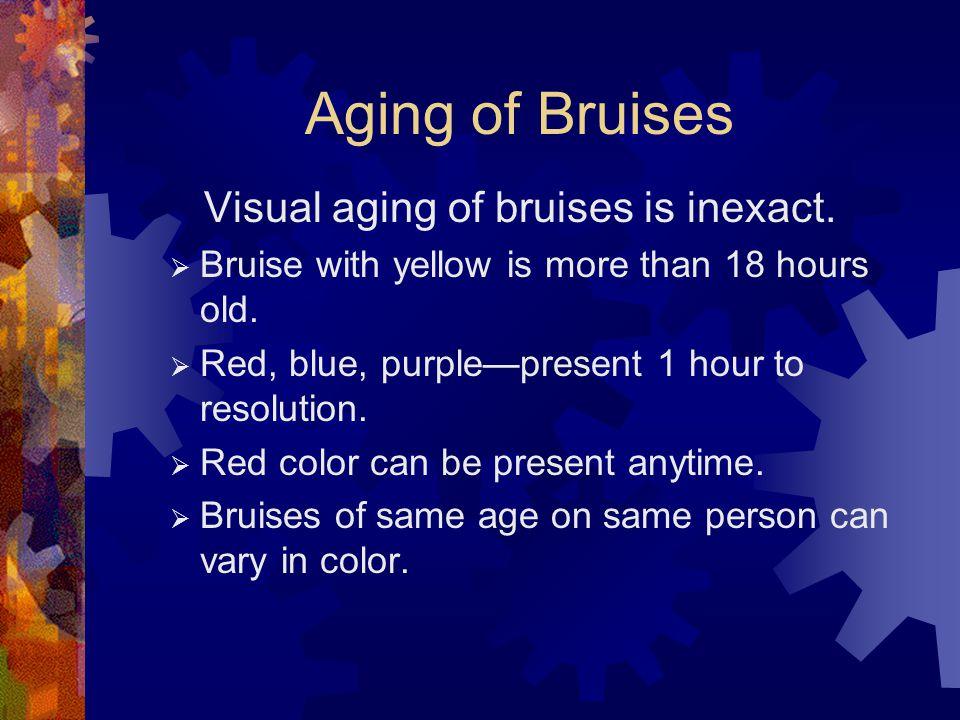 Aging of Bruises Visual aging of bruises is inexact.