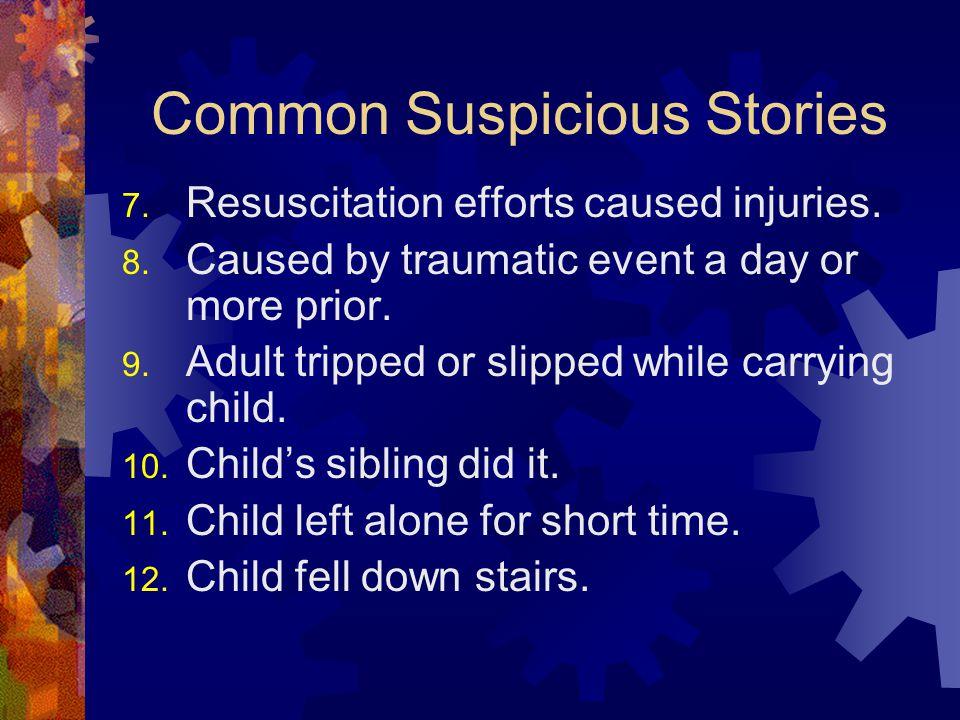 Common Suspicious Stories 7. Resuscitation efforts caused injuries.
