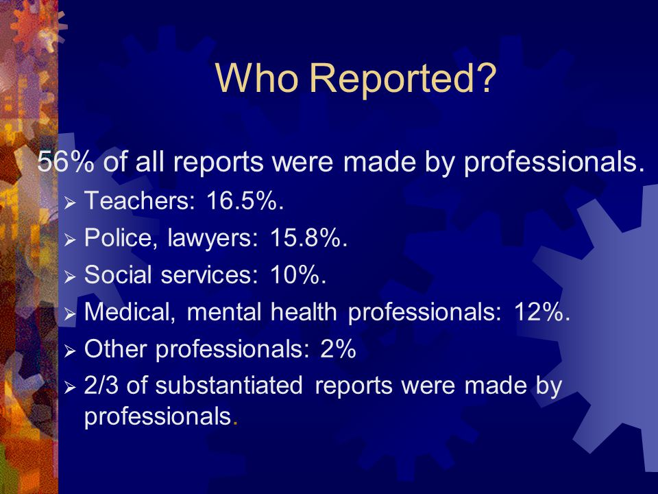 Who Reported. 56% of all reports were made by professionals.