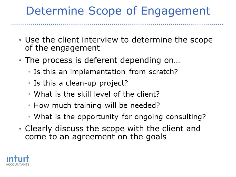 Determine Scope of Engagement Use the client interview to determine the scope of the engagement The process is deferent depending on… Is this an implementation from scratch.