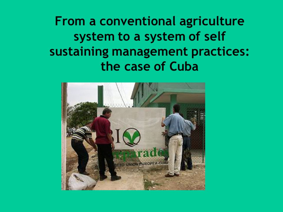 From a conventional agriculture system to a system of self sustaining management practices: the case of Cuba