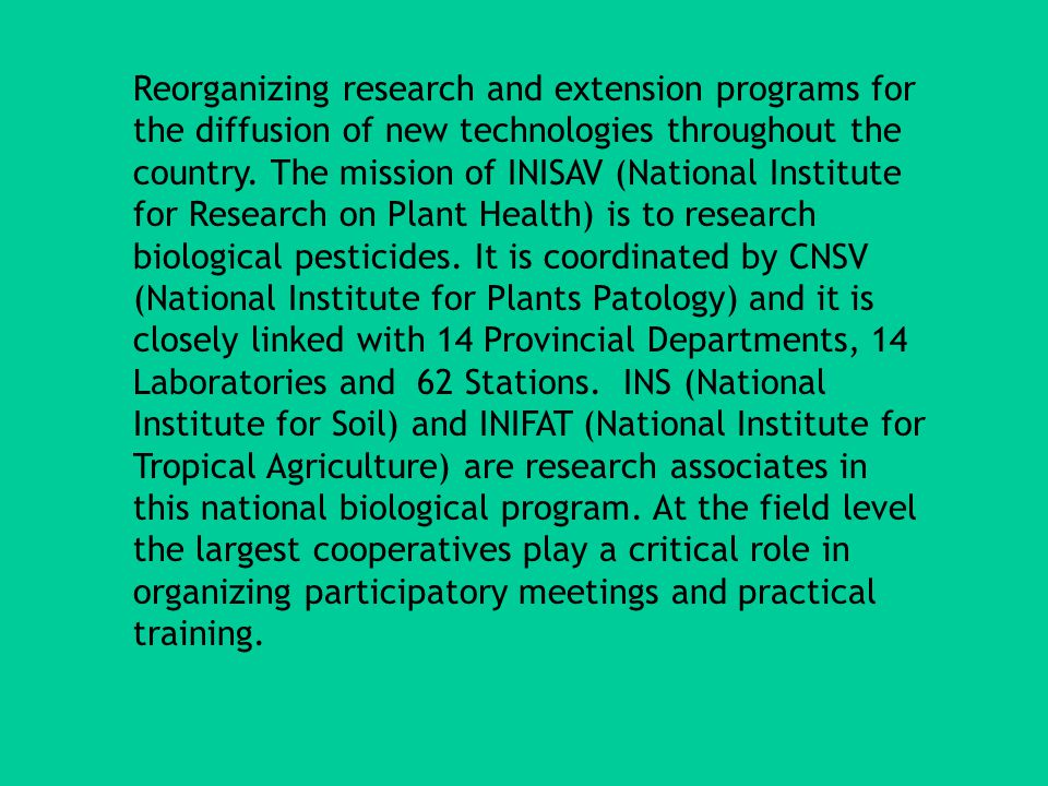 Reorganizing research and extension programs for the diffusion of new technologies throughout the country. The mission of INISAV (National Institute f