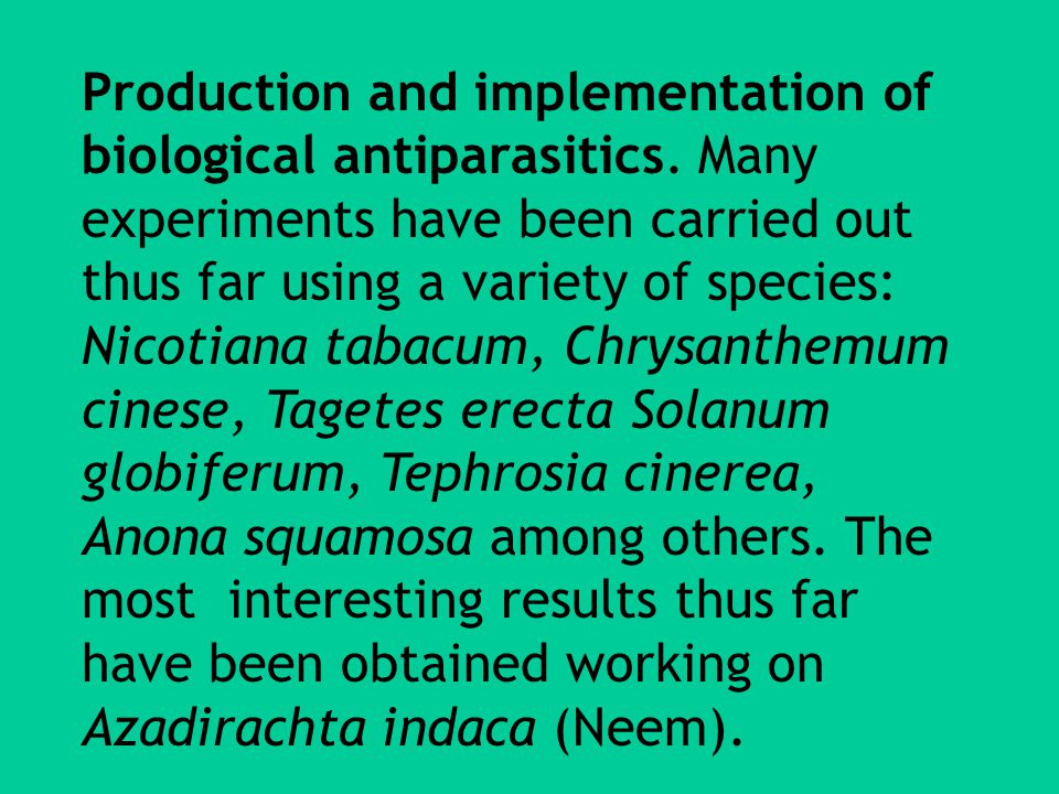Production and implementation of biological antiparasitics.