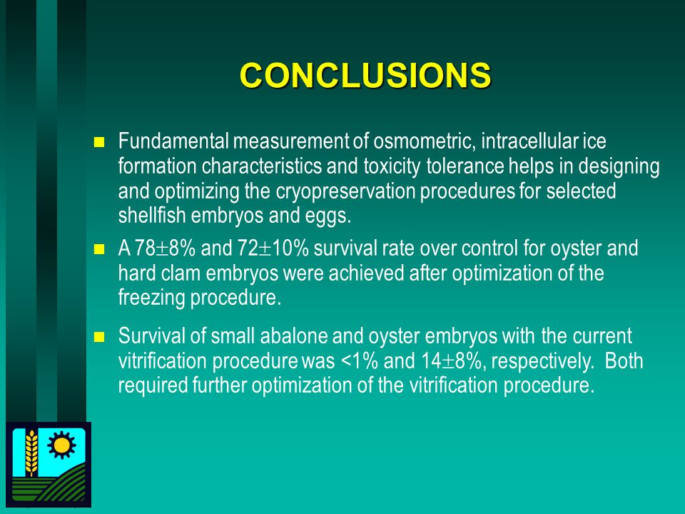 CONCLUSIONS n Fundamental measurement of osmometric, intracellular ice formation characteristics and toxicity tolerance helps in designing and optimizing the cryopreservation procedures for selected shellfish embryos and eggs.