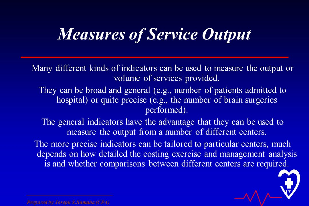 ________________________________ Prepared by Joseph S.Samaha (CPA) 17 Measures of Service Output Many different kinds of indicators can be used to measure the output or volume of services provided.