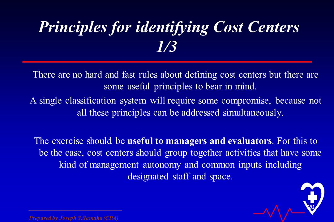 ________________________________ Prepared by Joseph S.Samaha (CPA) 20 Principles for identifying Cost Centers 1/3 There are no hard and fast rules abo