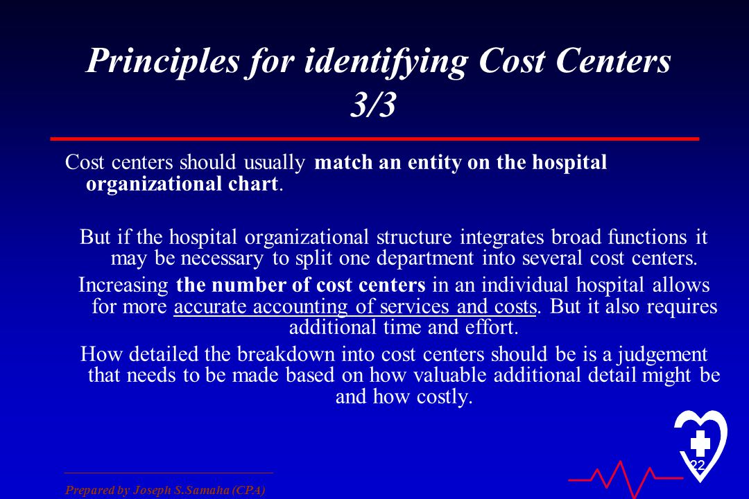 ________________________________ Prepared by Joseph S.Samaha (CPA) 22 Principles for identifying Cost Centers 3/3 Cost centers should usually match an