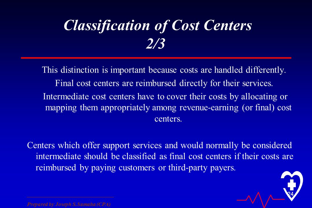 ________________________________ Prepared by Joseph S.Samaha (CPA) 24 Classification of Cost Centers 2/3 This distinction is important because costs are handled differently.